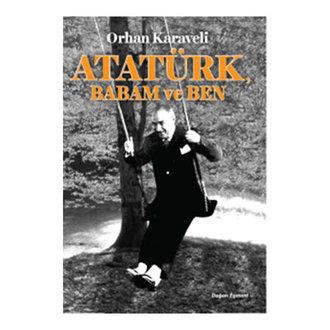 Atatürk Babam Ve Ben Orhan Karaveli